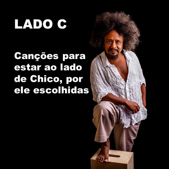 Lado C – Chico César monta playlist comemorativa